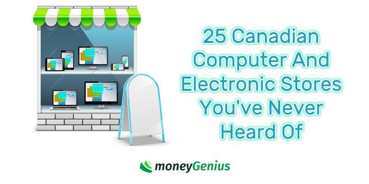 25 Canadian Computer And Electronics Stores You've Never Heard Of