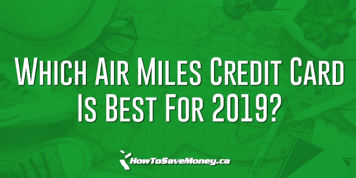 Which Air Miles Credit Card Is Best For 2019? | How To Save