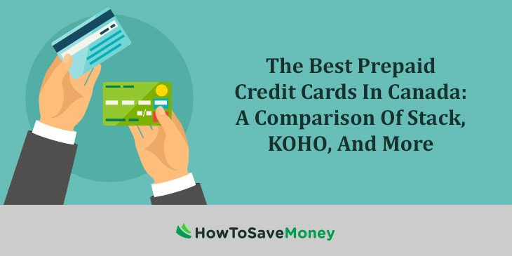 The Best Prepaid Credit Cards In Canada A Comparison Of Stack Koho And More How To Save Money