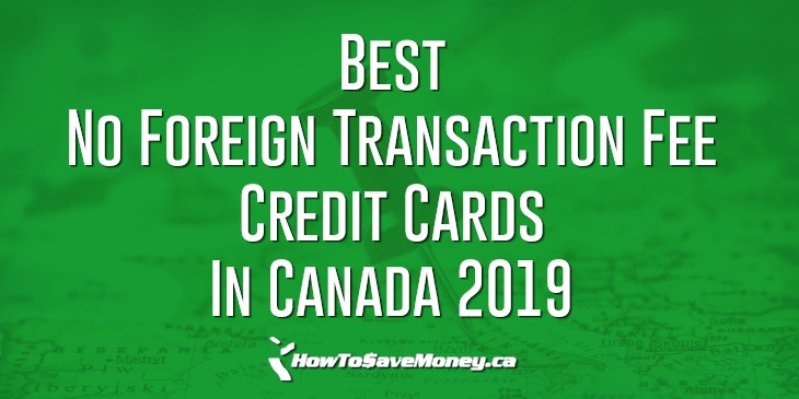 Best No Foreign Transaction Fee Credit Cards In Canada 2019