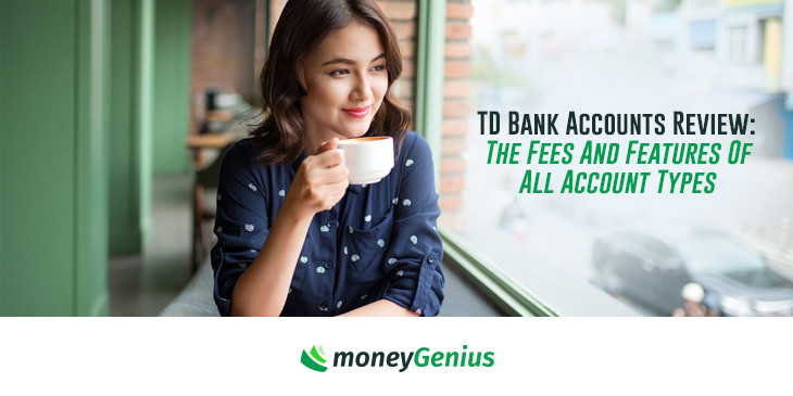 Td Bank Accounts Review The Fees And Features Of All Account Types How To Save Money